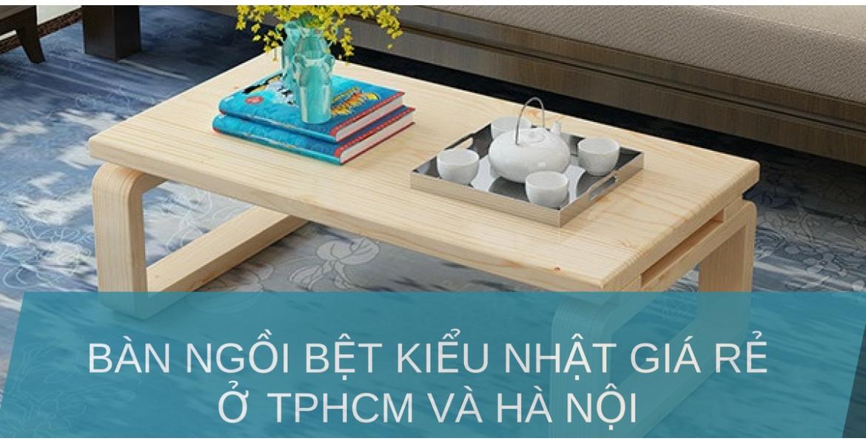 Những mẫu bàn ngồi bệt đẹp kiểu Nhật và Hàn Quốc Gía rẻ ở TPHCM và Hà Nội